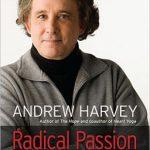 Radical Passion Andrew Harvey