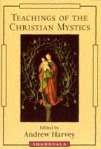 Teachings of The Christian Mystics Andrew Harvey